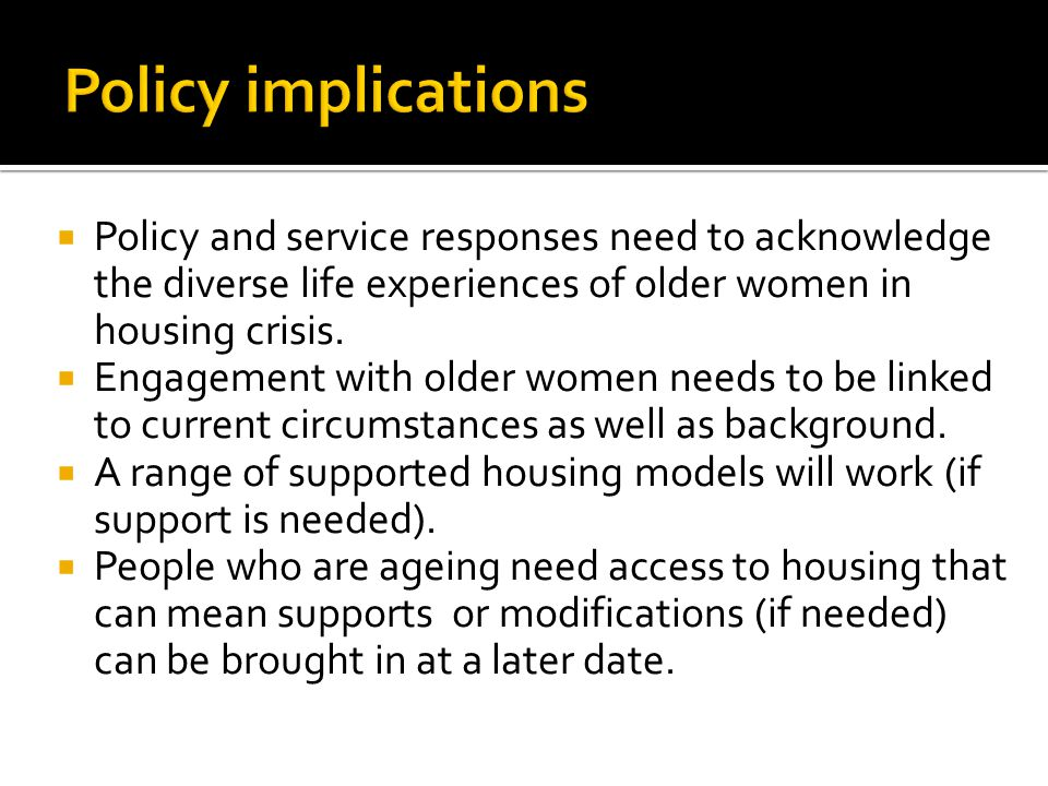  Policy and service responses need to acknowledge the diverse life experiences of older women in housing crisis.