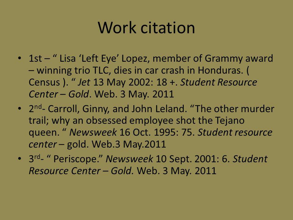 "Work citation 1st – "" Lisa 'Left Eye' Lopez, member of Grammy award – winning trio TLC, dies in car crash in Honduras. ( Census ). "" Jet 13 May 2002:"