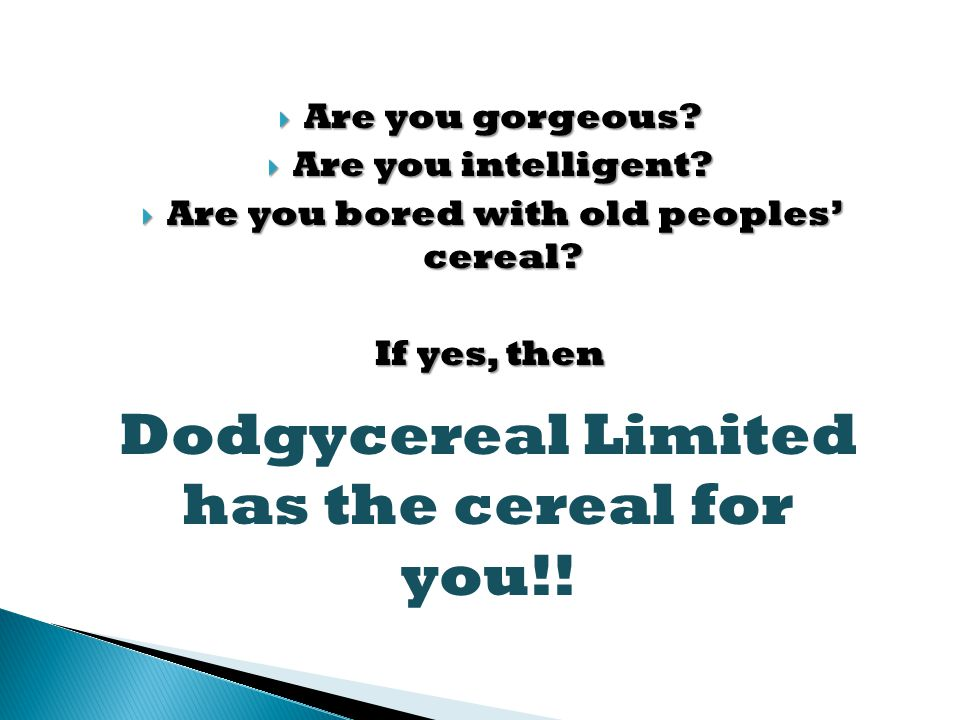 Dodgycereal Limited has the cereal for you!.  Are you gorgeous.