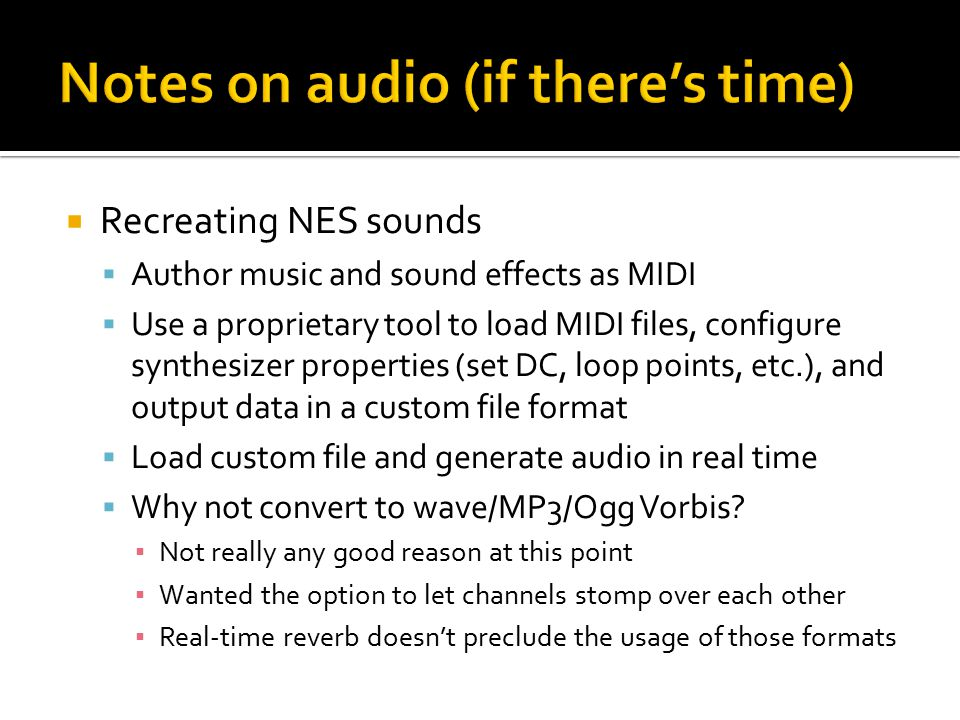  Recreating NES sounds  Author music and sound effects as MIDI  Use a proprietary tool to load MIDI files, configure synthesizer properties (set DC