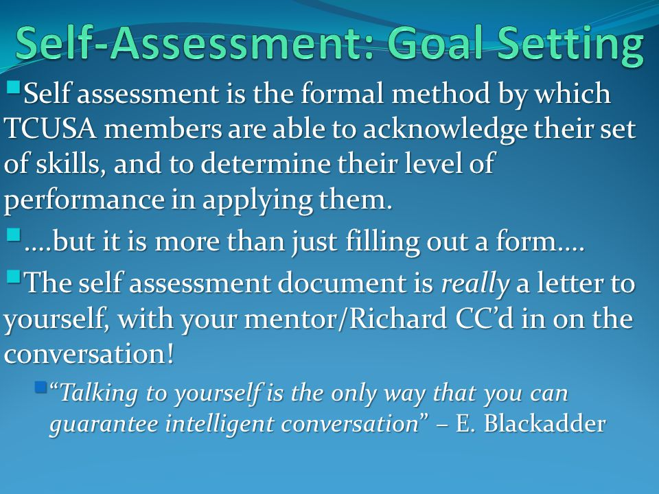  Self assessment is the formal method by which TCUSA members are able to acknowledge their set of skills, and to determine their level of performance