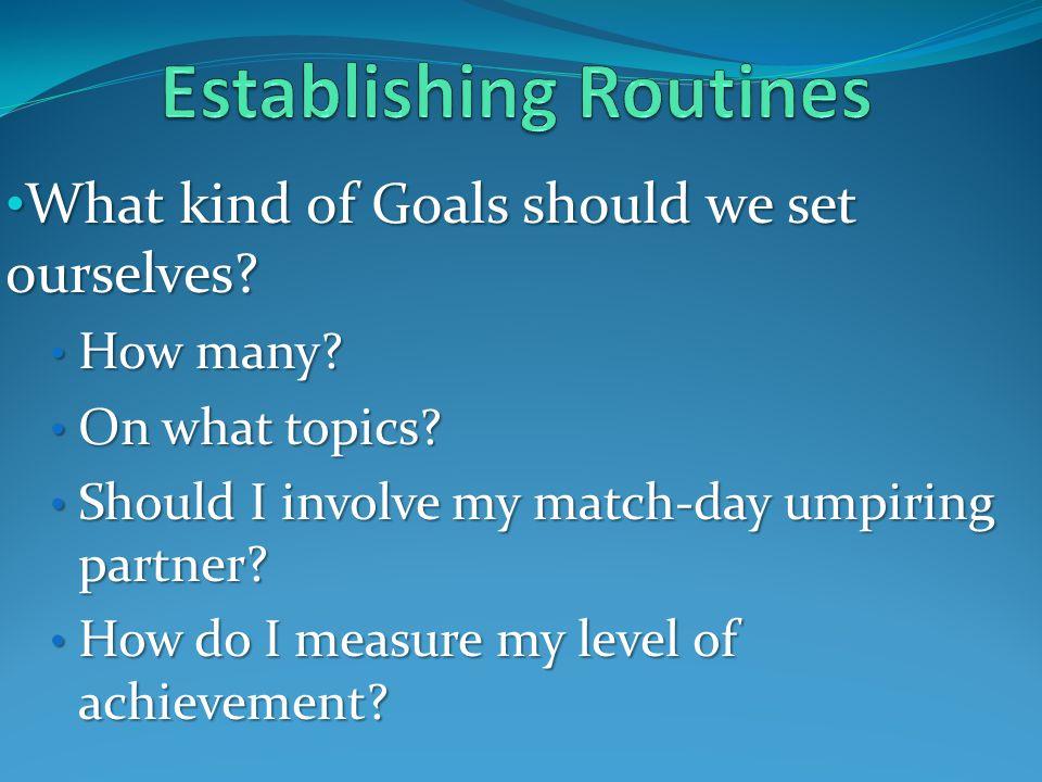 What kind of Goals should we set ourselves? What kind of Goals should we set ourselves? How many? How many? On what topics? On what topics? Should I i