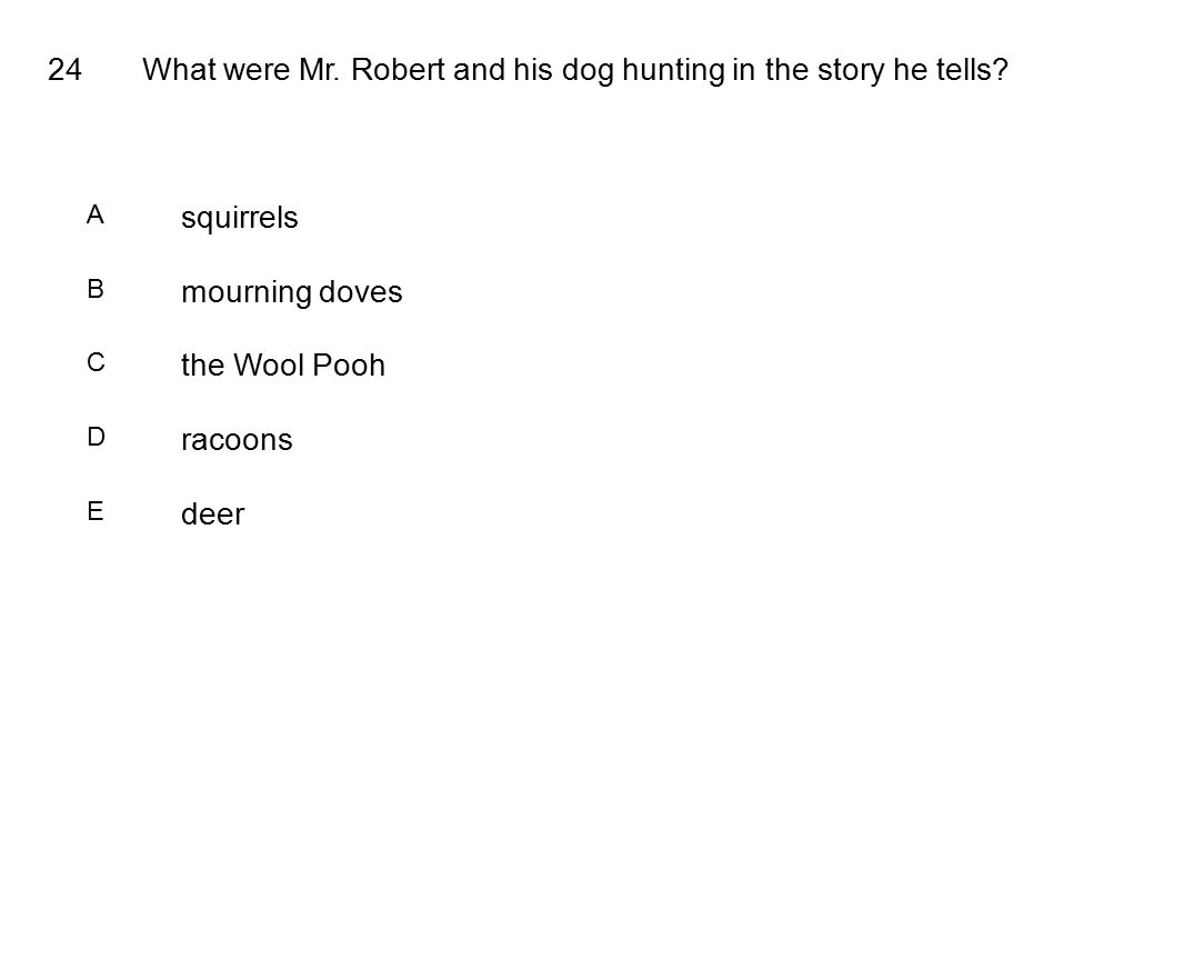 24What were Mr. Robert and his dog hunting in the story he tells.