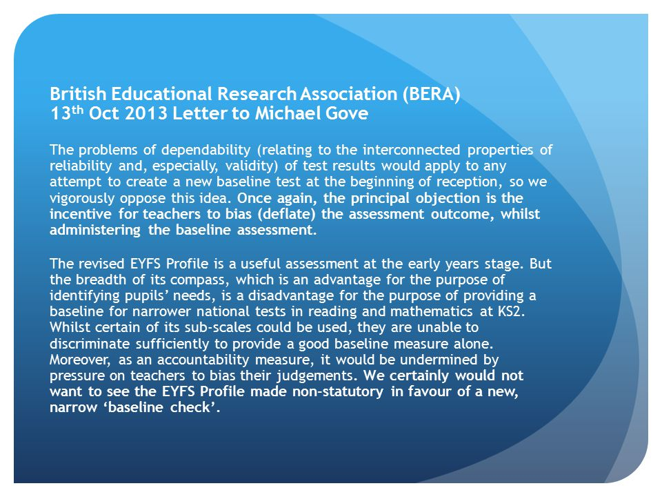 British Educational Research Association (BERA) 13 th Oct 2013 Letter to Michael Gove The problems of dependability (relating to the interconnected pr