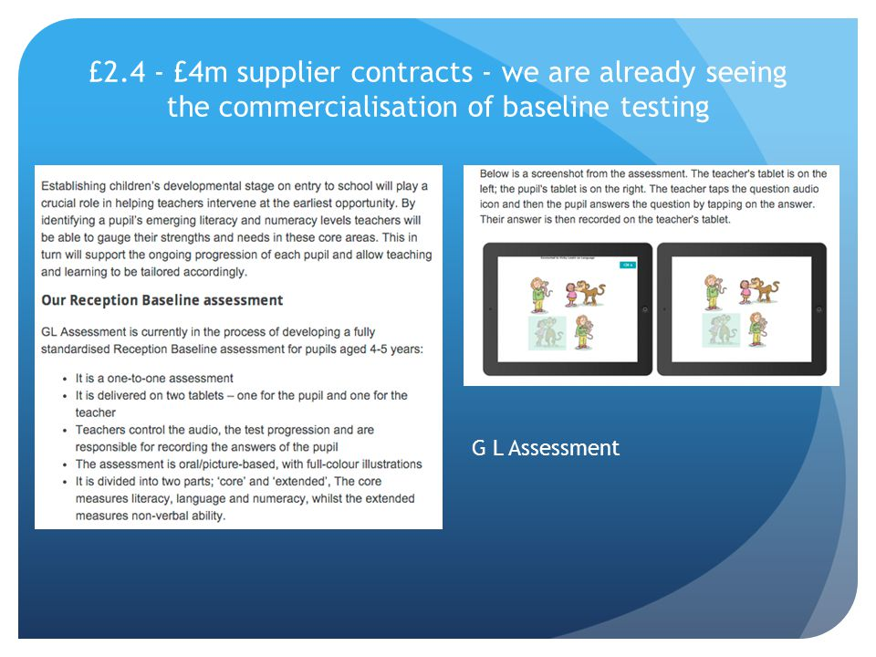 £2.4 - £4m supplier contracts - we are already seeing the commercialisation of baseline testing G L Assessment