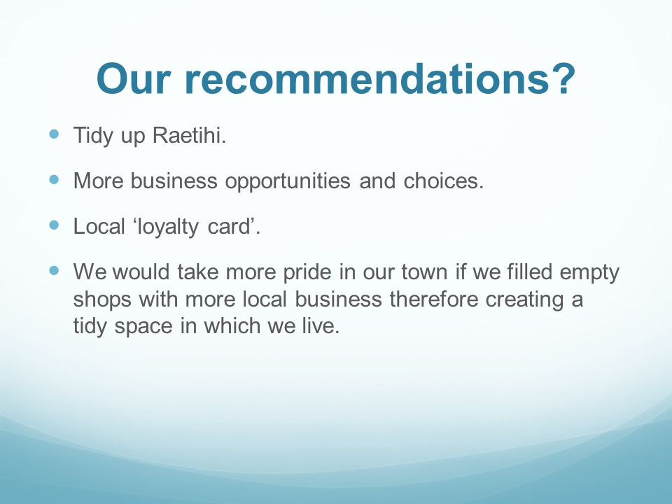 Our recommendations. Tidy up Raetihi. More business opportunities and choices.