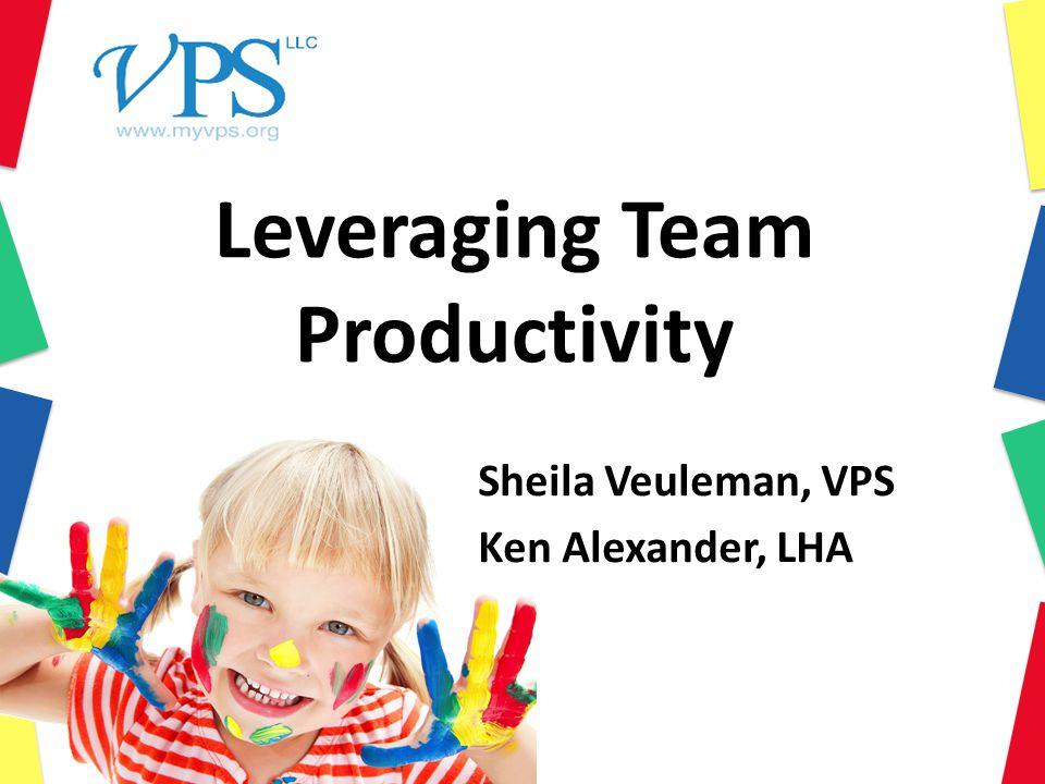 Leveraging Team Productivity Sheila Veuleman, VPS Ken Alexander, LHA