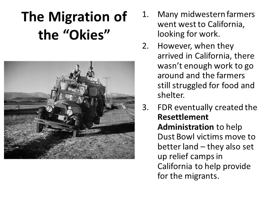 "The Migration of the ""Okies"" 1.Many midwestern farmers went west to California, looking for work. 2.However, when they arrived in California, there wa"