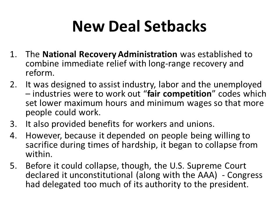 New Deal Setbacks 1.The National Recovery Administration was established to combine immediate relief with long-range recovery and reform. 2.It was des