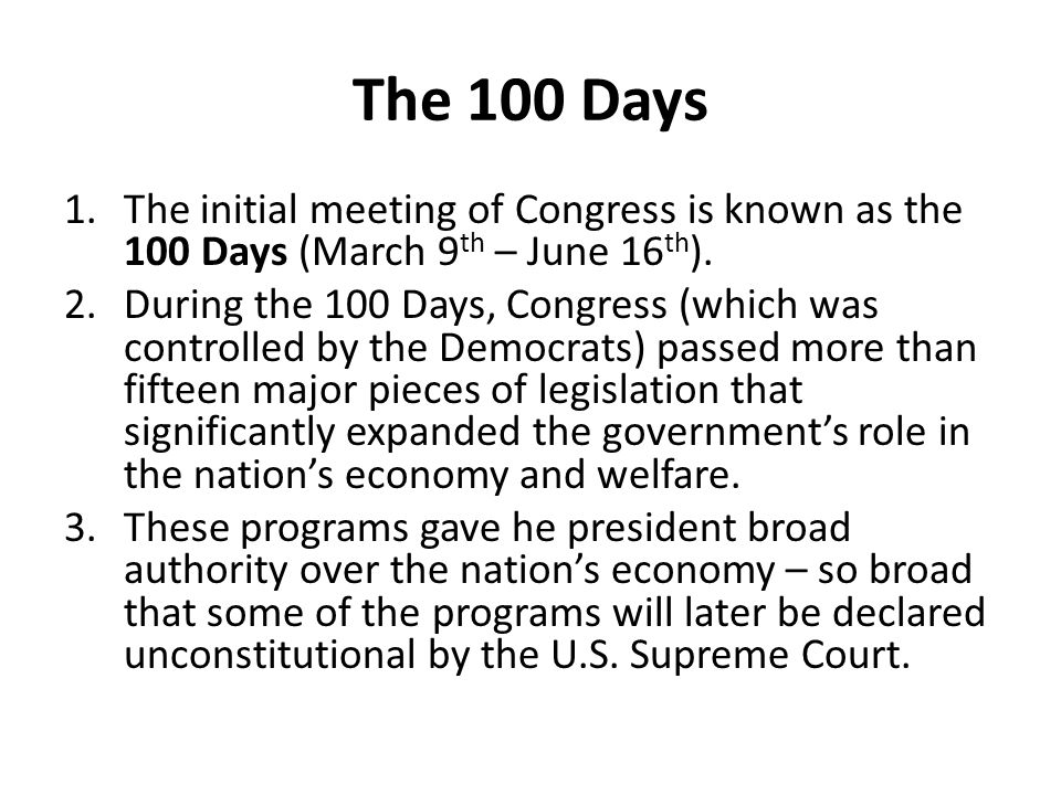 The 100 Days 1.The initial meeting of Congress is known as the 100 Days (March 9 th – June 16 th ). 2.During the 100 Days, Congress (which was control