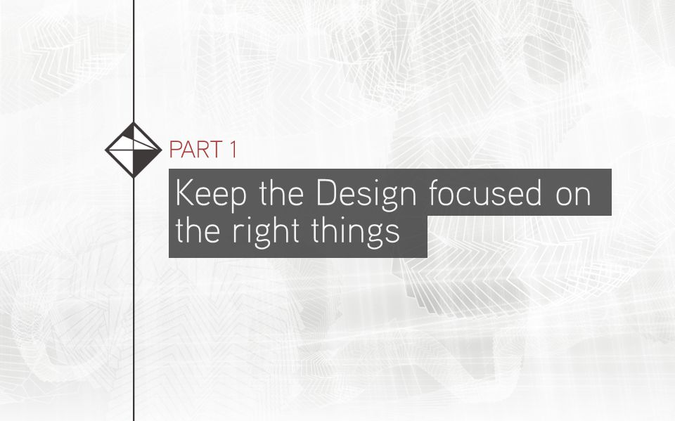 Keep the Design focused on the right things