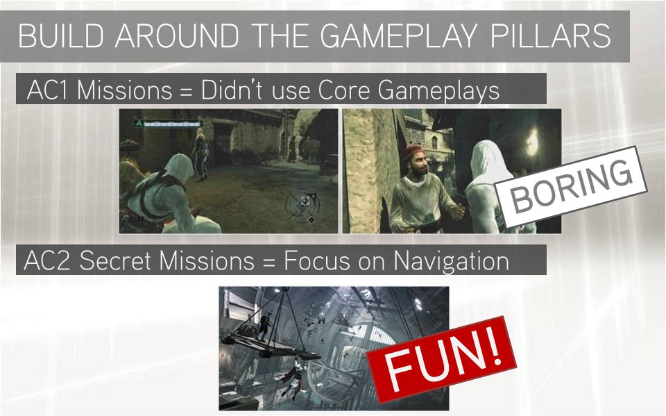 AC1 Missions = Didn't use Core Gameplays AC2 Secret Missions = Focus on Navigation BUILD AROUND THE GAMEPLAY PILLARS BORING FUN!
