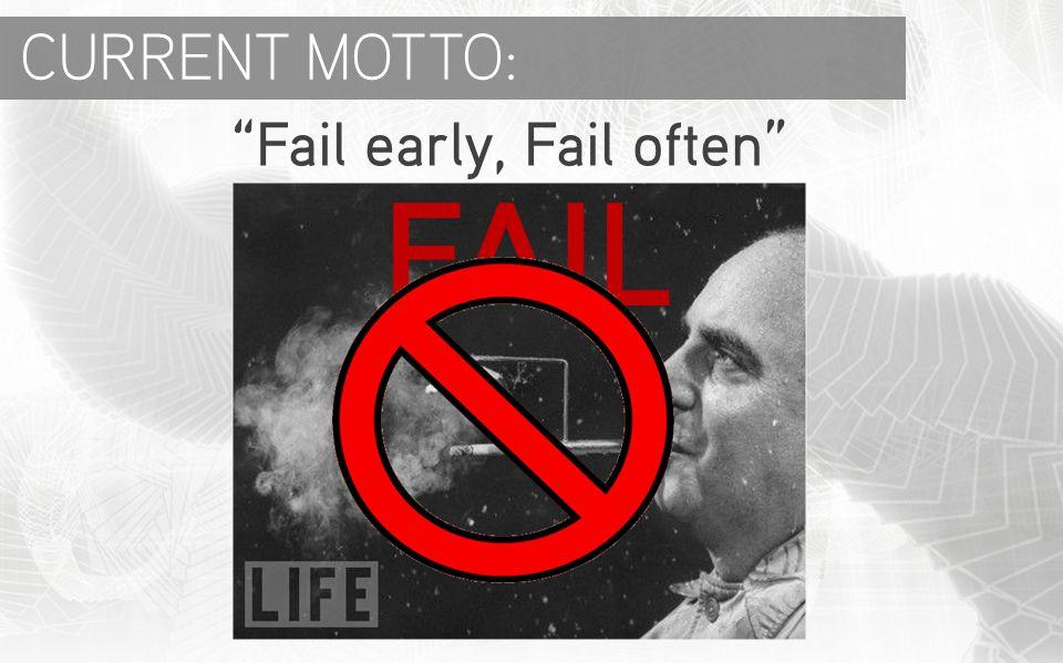 Fail early, Fail often CURRENT MOTTO: FAIL