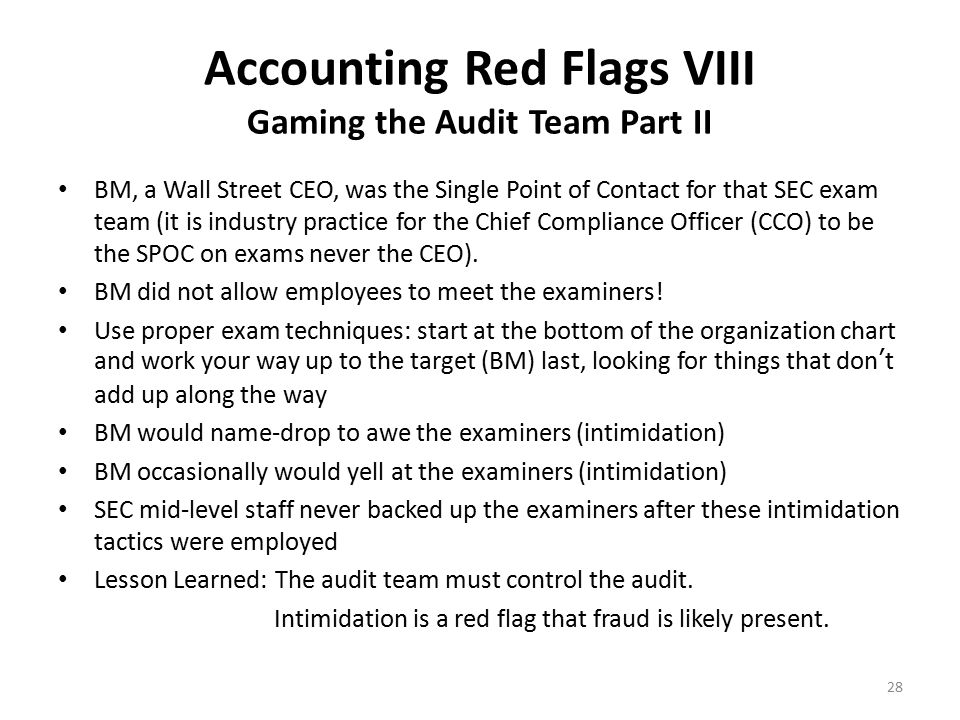 Accounting Red Flags VIII Gaming the Audit Team Part II BM, a Wall Street CEO, was the Single Point of Contact for that SEC exam team (it is industry practice for the Chief Compliance Officer (CCO) to be the SPOC on exams never the CEO).