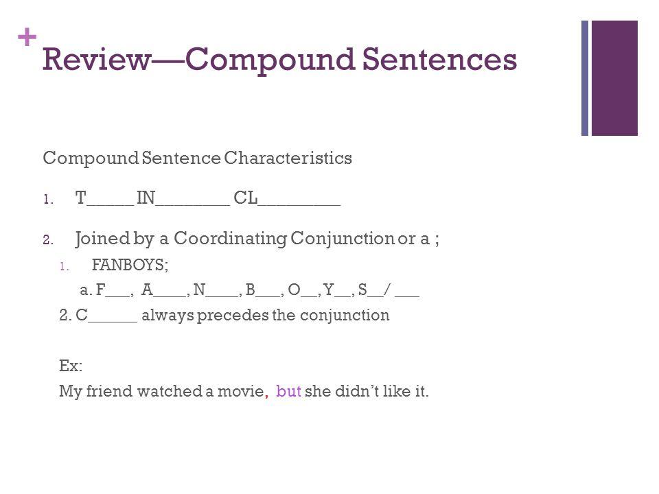 + Review—Compound Sentences Compound Sentence Characteristics 1.