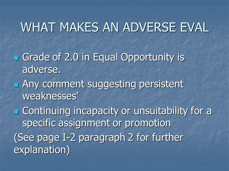 WHAT MAKES AN ADVERSE EVAL Grade of 2.0 in Equal Opportunity is adverse. Grade of 2.0 in Equal Opportunity is adverse. Any comment suggesting persiste