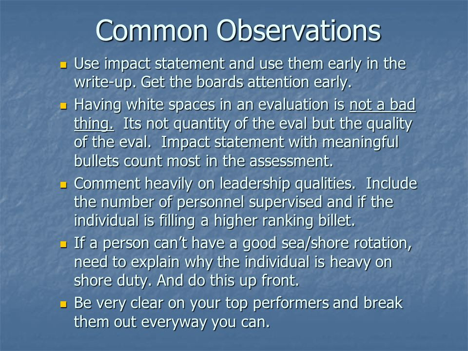Common Observations Use impact statement and use them early in the write-up. Get the boards attention early. Use impact statement and use them early i