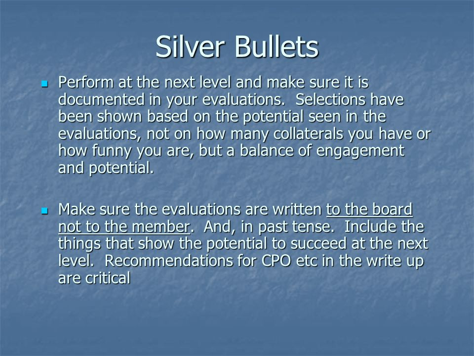 Silver Bullets Perform at the next level and make sure it is documented in your evaluations. Selections have been shown based on the potential seen in