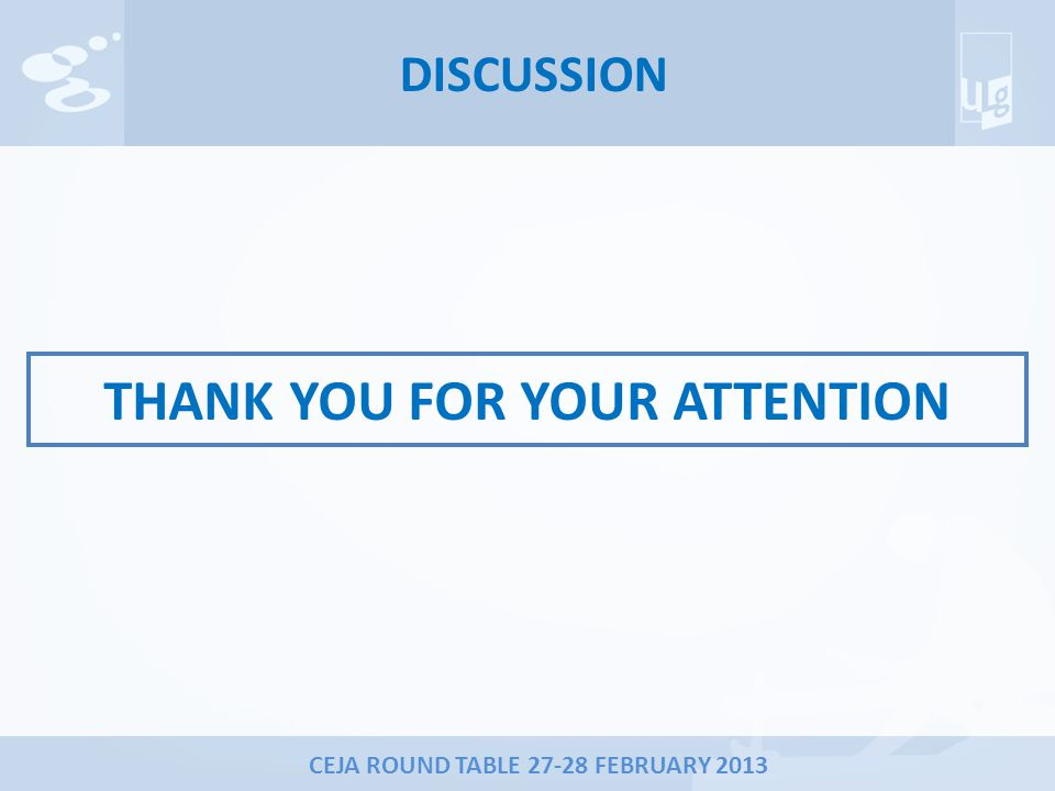 CEJA ROUND TABLE 27-28 FEBRUARY 2013 DISCUSSION THANK YOU FOR YOUR ATTENTION