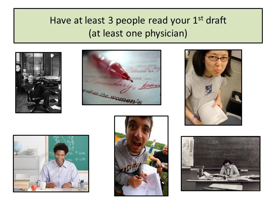 Have at least 3 people read your 1 st draft (at least one physician)