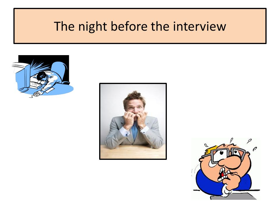 The night before the interview