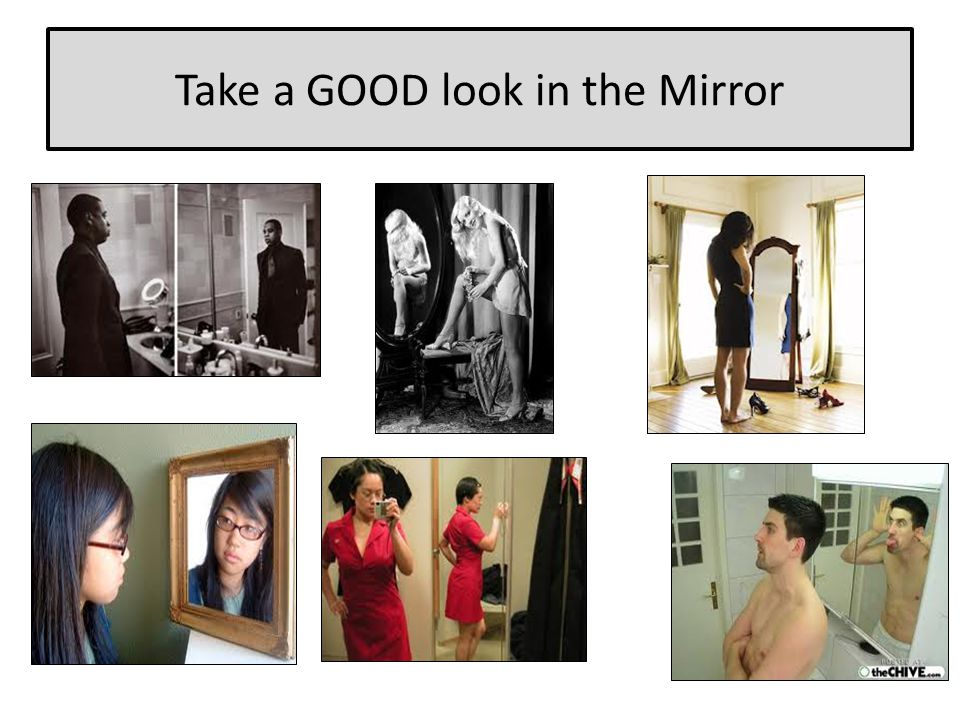 Take a GOOD look in the Mirror