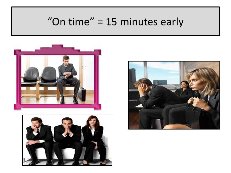 On time = 15 minutes early