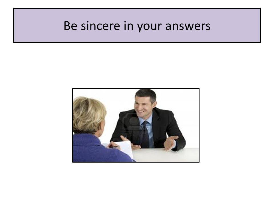 Be sincere in your answers