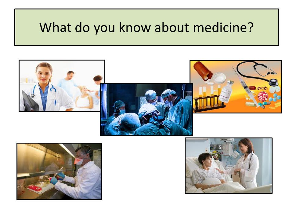 What do you know about medicine?