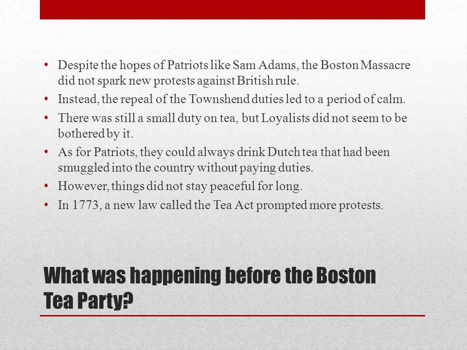 What was happening before the Boston Tea Party.