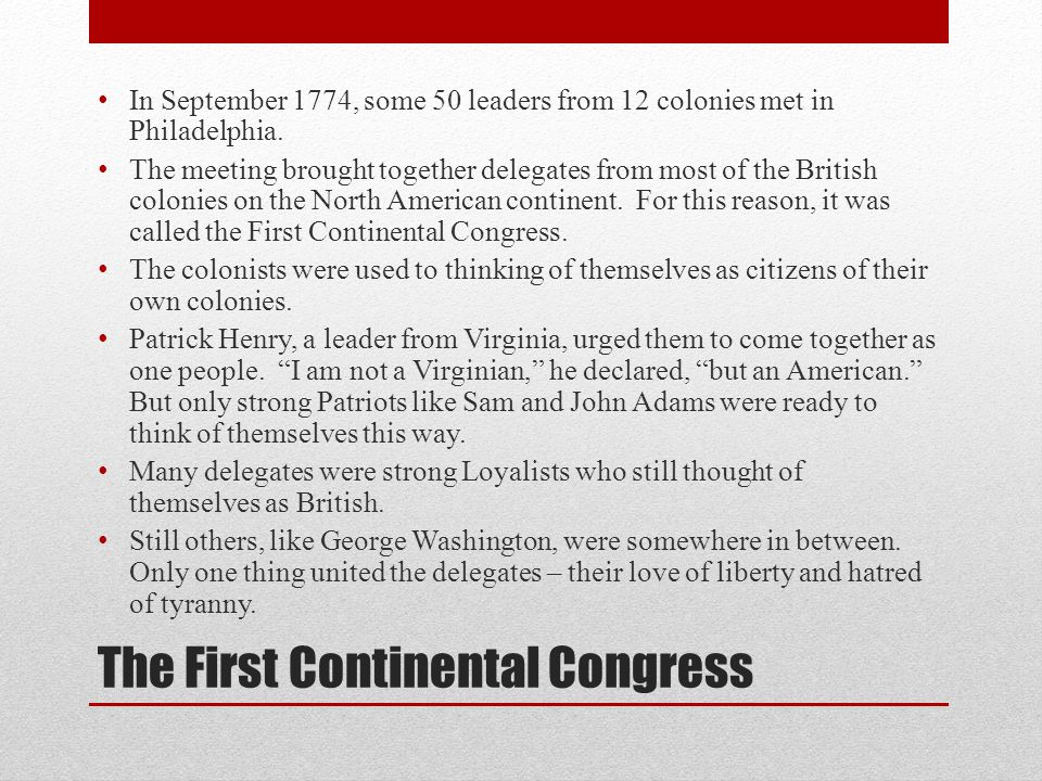 The First Continental Congress In September 1774, some 50 leaders from 12 colonies met in Philadelphia.
