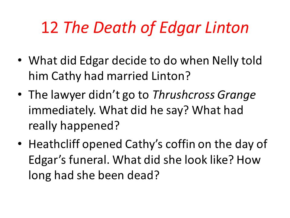 12 The Death of Edgar Linton What did Edgar decide to do when Nelly told him Cathy had married Linton? The lawyer didn't go to Thrushcross Grange imme