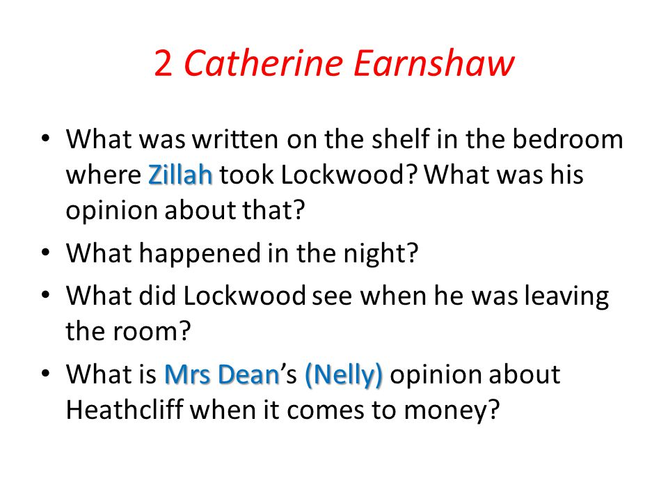 2 Catherine Earnshaw Zillah What was written on the shelf in the bedroom where Zillah took Lockwood? What was his opinion about that? What happened in