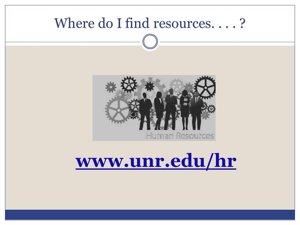 Where do I find resources.... ? www.unr.edu/hr