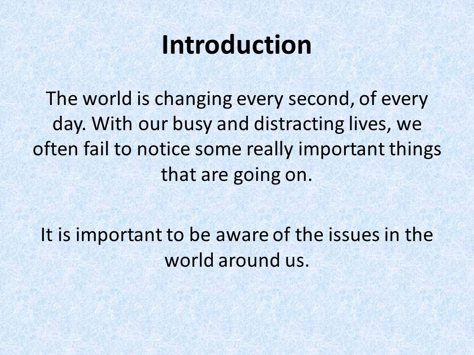 Introduction The world is changing every second, of every day.