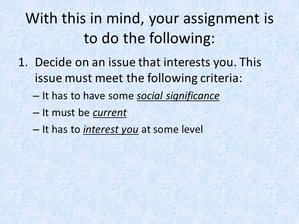 With this in mind, your assignment is to do the following: 1.Decide on an issue that interests you.