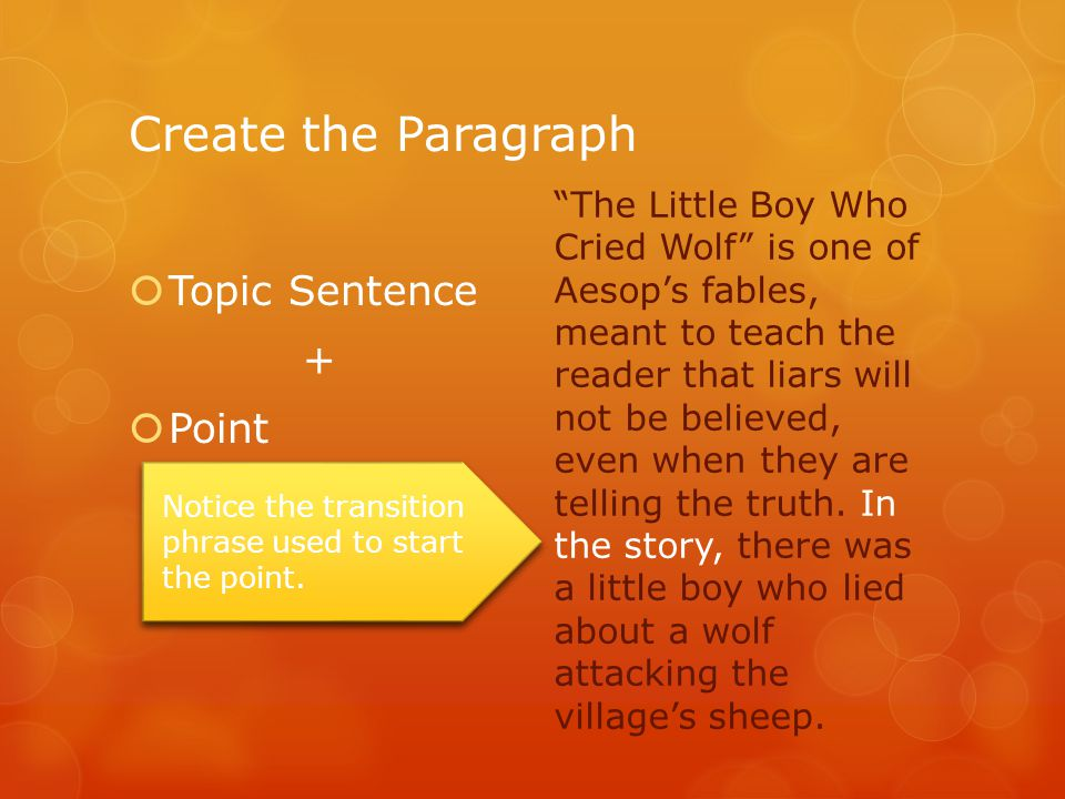"Create the Paragraph  Topic Sentence +  Point  Don't be repetitive! ""The Little Boy Who Cried Wolf"" is one of Aesop's fables, meant to teach the re"