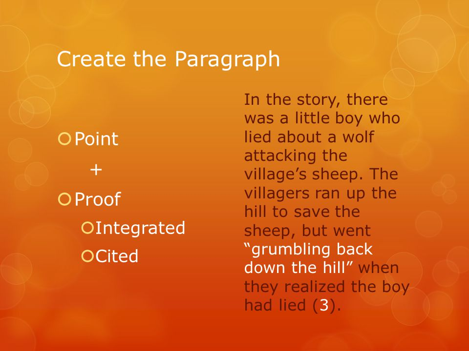 Create the Paragraph  Point +  Proof  Integrated  Cited In the story, there was a little boy who lied about a wolf attacking the village's sheep.