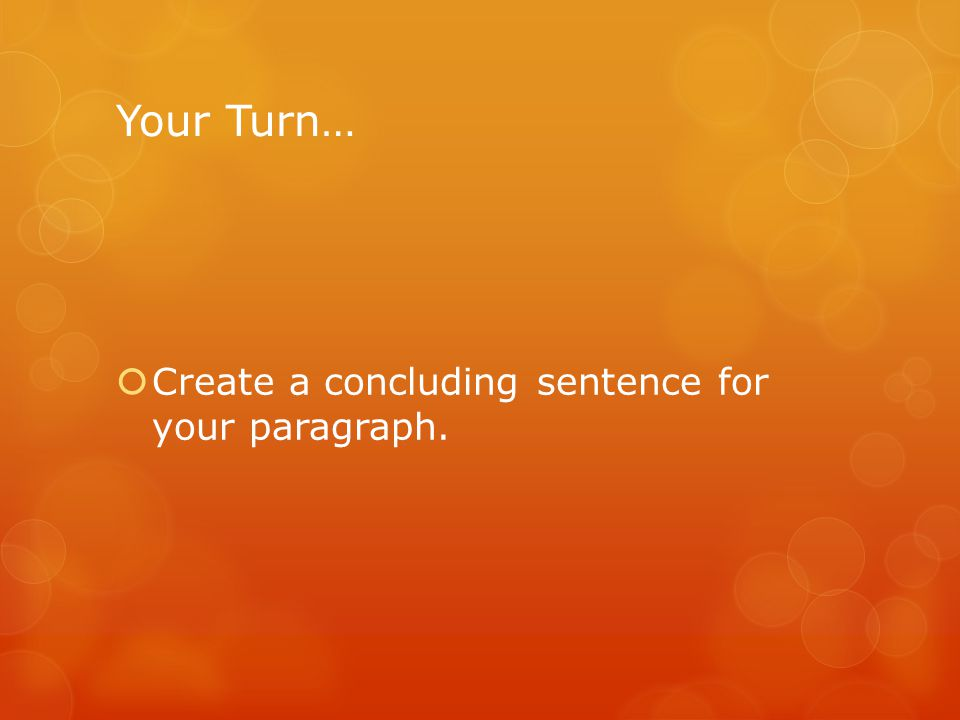 Your Turn…  Create a concluding sentence for your paragraph.