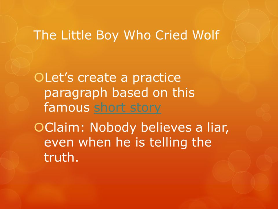 The Little Boy Who Cried Wolf  Let's create a practice paragraph based on this famous short storyshort story  Claim: Nobody believes a liar, even wh