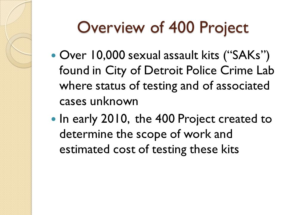 The Goals of The 400 Project 1.Testing of SAKs and data collection for analysis 2.