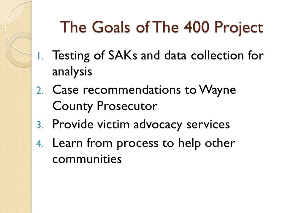 Statistical Analysis of 400 Project Cases Analysis predicts: Total number of SAKs from the 10,559 that will likely require lab analysis How many SAKs likely to each stage of processing