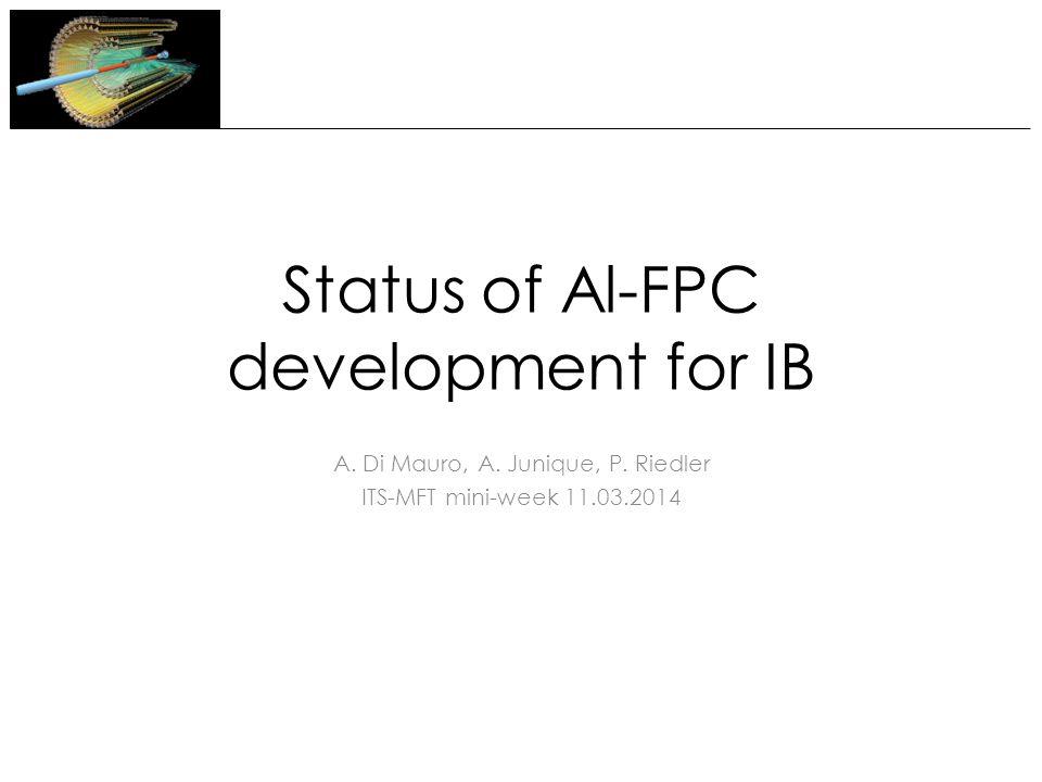Status of Al-FPC development for IB A. Di Mauro, A.