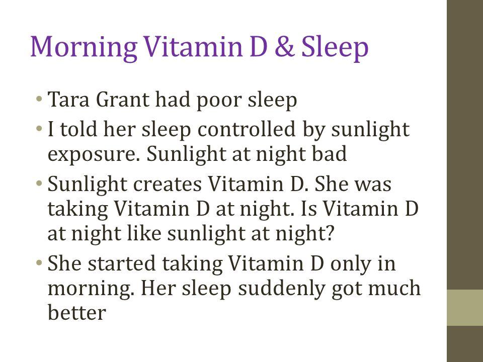 Morning Vitamin D & Sleep Tara Grant had poor sleep I told her sleep controlled by sunlight exposure.
