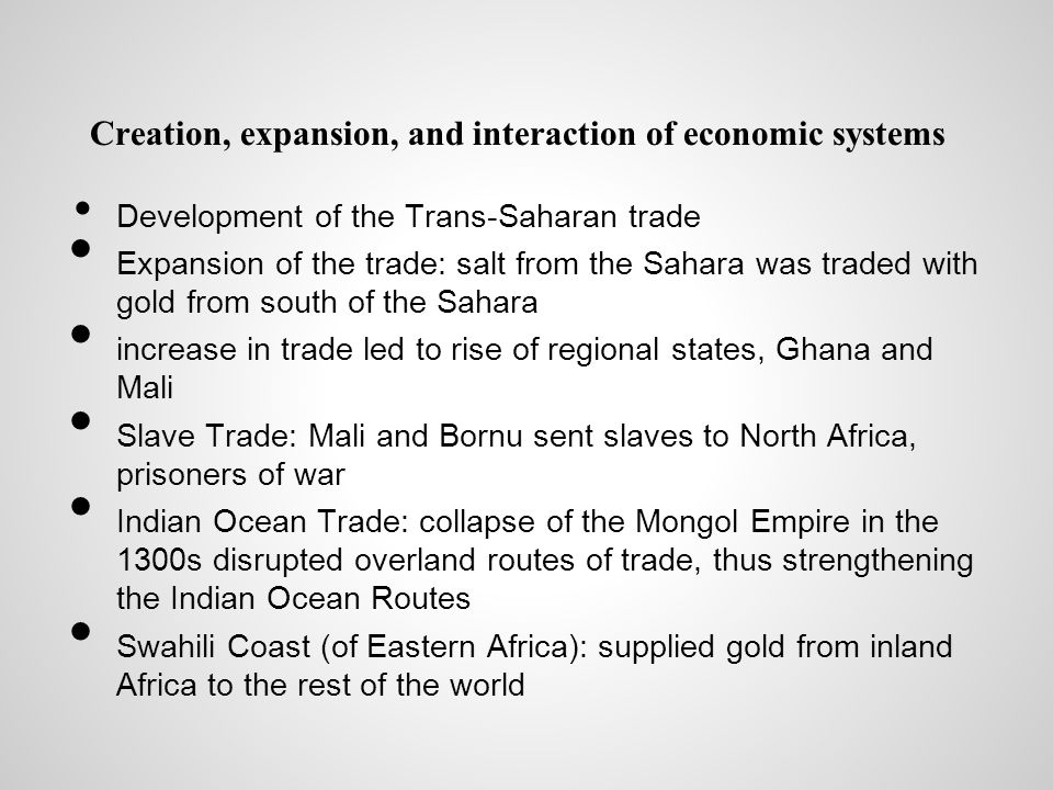 Creation, expansion, and interaction of economic systems Development of the Trans-Saharan trade Expansion of the trade: salt from the Sahara was trade
