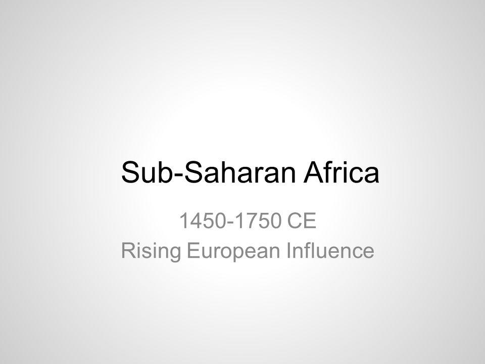 Sub-Saharan Africa 1450-1750 CE Rising European Influence