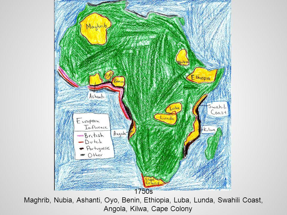 1750s Maghrib, Nubia, Ashanti, Oyo, Benin, Ethiopia, Luba, Lunda, Swahili Coast, Angola, Kilwa, Cape Colony