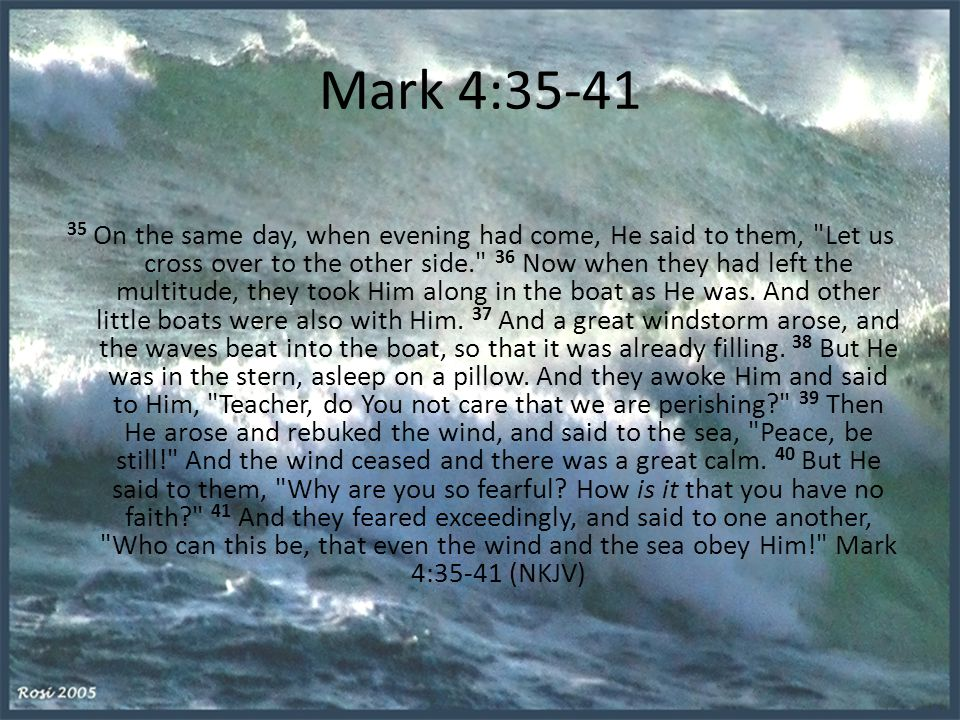 Mark 4:35-41 35 On the same day, when evening had come, He said to them,