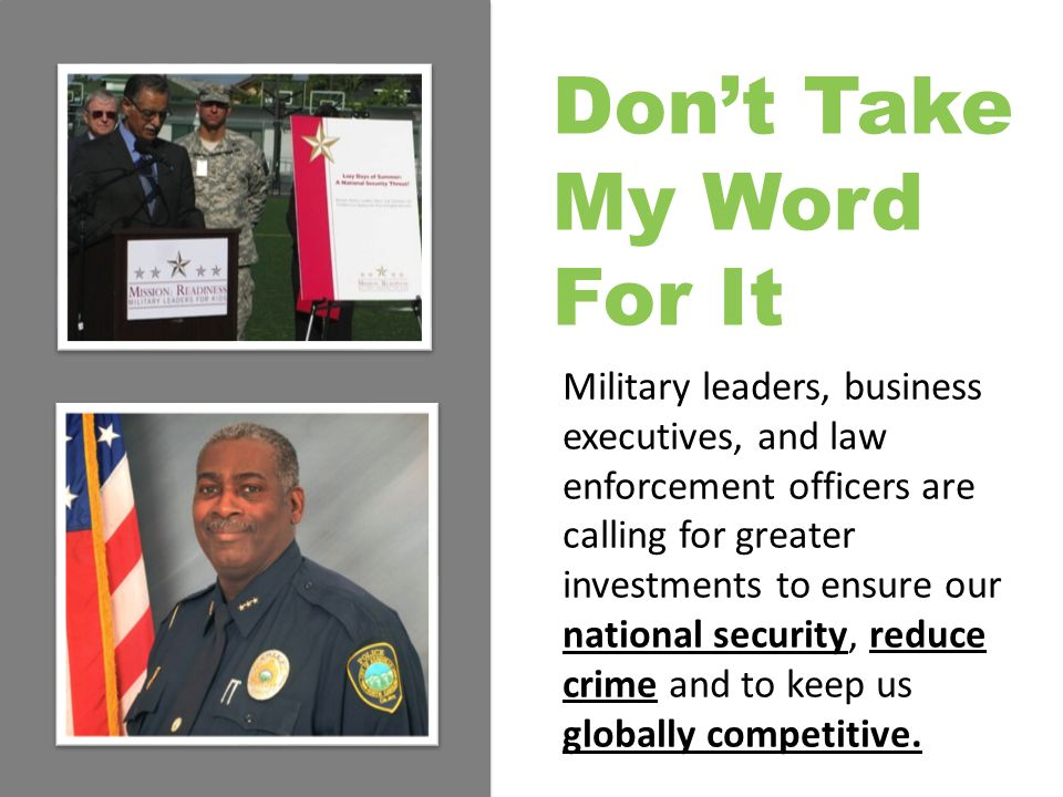 Military leaders, business executives, and law enforcement officers are calling for greater investments to ensure our national security, reduce crime and to keep us globally competitive.