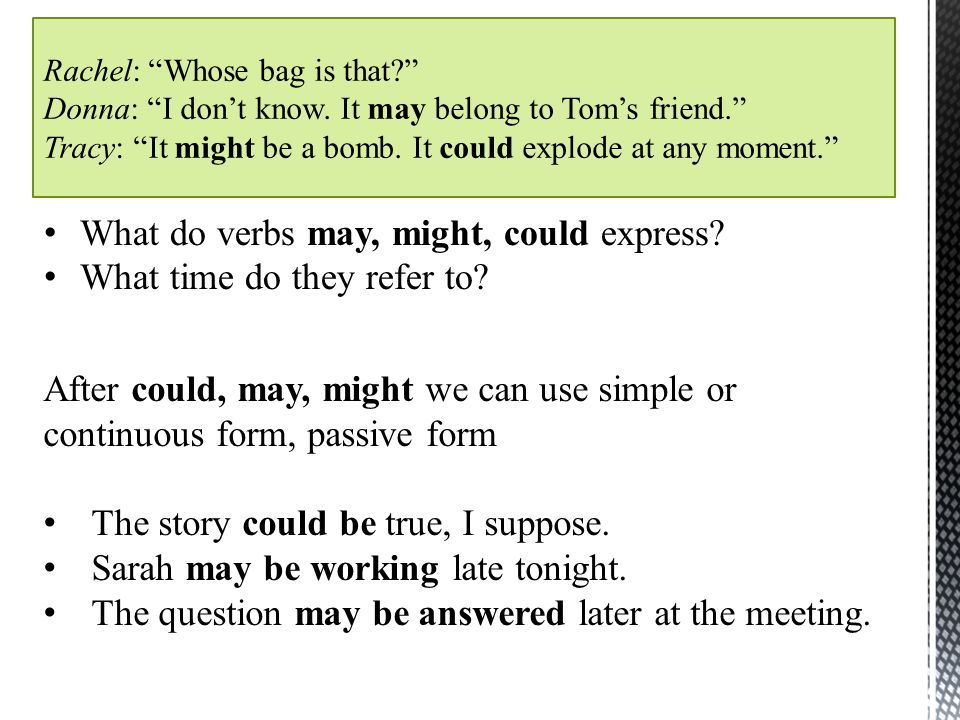 What do verbs may, might, could express? What time do they refer to? After could, may, might we can use simple or continuous form, passive form The st